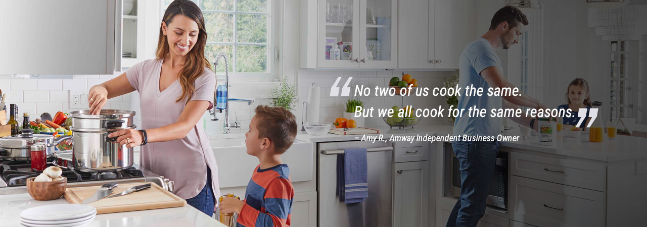 """No two of us cook the same. But we all cook for the same reason."" – Amy R., Amway Independent Business Owner"